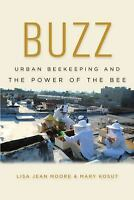 Buzz: Urban Beekeeping And The Power Of The Bee (biopolitics Series): By Lisa...