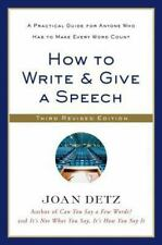 How to Write and Give a Speech : A Practical Guide for Anyone Who Has to Make...