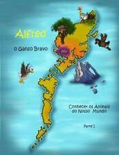 Alfred, o Ganso Bravo: Alfred, o Ganso Bravo - Conhecer Os Animais Do Nosso...
