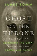 Ghost on the Throne: The Death of Alexander the Great and the War for Crown and