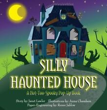Silly Haunted House : A Not-Too-Spooky Pop-Up Book by Janet Lawler and Renee...
