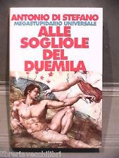 ALLE SOGLIOLE DEL DUEMILA Megastupidario universale Antonio Di Stefano Mondadori