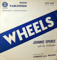 "JOHNNIE SPENCE  7"" WHEELS PARLOPHON QMSP 16325  ITALY 1962 FIRST ROMANCE"