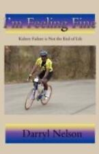 I'm Feeling Fine : Kidney Failure Is Not the End of Life by Darryl Nelson...
