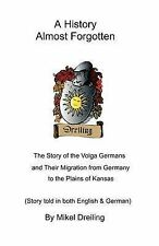 A History Almost Forgotten: The Story of the Volga Germans and Their Migration f