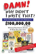 Damn! Why Didn't I Write That? How Ordinary People are Raking in $100,000.00...o