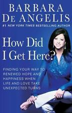 Barbara DeAngelis:  How Did I Get Here? Finding Your Way to Renewed Health, HC