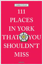 111 Places in York That You Shouldn't Miss by Chris Titley (Paperback, 2016)