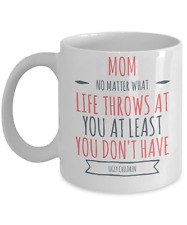 Funny Mug - Mom No Matter What Life Throws At You, You Don't Have Ugly Children