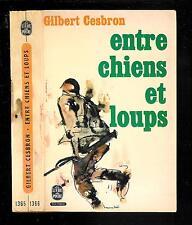 """Gilbert Cesbron : Entre chiens et loups - N° 1365/1366 """" Le Livre de Poche """""""