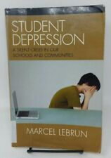 Student Depression : A Silent Crisis in Our Schools and Communities by Marcel...