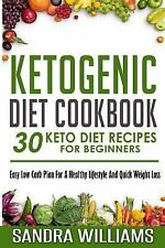Ketogenic Diet Cookbook: 30 Keto Diet Recipes for Beginners, Easy Low Carb Plan