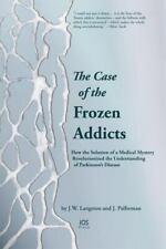 The Case of the Frozen Addicts : How the Solution of a Medical Mystery Revolutio