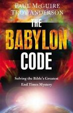 The Babylon Code: Solving the Bible's Greatest End-Times Mystery by Paul McGuire