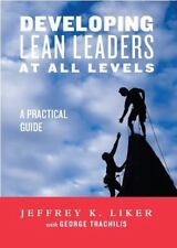 DEVELOPING LEAN LEADERS AT ALL LEVELS - LIKER, JEFFREY K./ TRACHILIS, GEORGE (CO