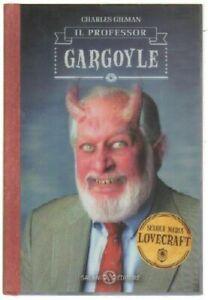 IL PROFESSOR GARGOYLE. SCUOLA MEDIA LOVECRAFT vol. 1 di C. Gilman ed. Salani
