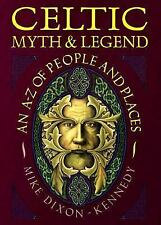 Celtic Myth and Legend : An A-Z of People and Places by Mike Dixon-Kennedy (1998