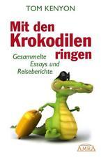 Tom Kenyon - Mit den Krokodilen ringen. Gesammelte Essays und Reiseberichte /3