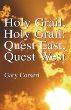 Holy Grail, Holy Grail : Quest East, Quest West by Gary Corseri (2001,.