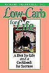 Low-Carb for Life: A Diet for Life and a Cookbook for Success