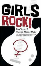 Girls Rock!: Fifty Years of Women Making Music: By Mina Carson, Tisa Lewis, S...