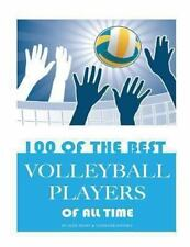 100 of the Best Volleyball Players of All Time by Alex Trost and Vadim...