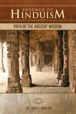 Essence of Hinduism : Path of the Ancient Wisdom, Paperback by Badlani, Hiro .