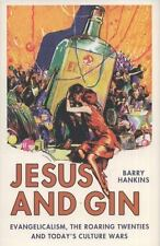 Jesus and Gin : Evangelicalism, the Roaring Twenties and Today's Culture Wars by