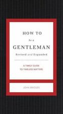How To Be A Gentleman: A Contemporary Guide To Common Courtesy (gentlemanners...