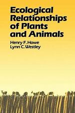 Ecological Relationships of Plants and Animals, Westley, Lynn C., Howe, Henry F.