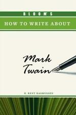 Bloom's How to Write about Mark Twain by R Kent Rasmussen: Used