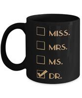Miss. Mrs. Ms. Dr. Mug - Funny Gift Idea For Doctor - 11oz Coffee Mug