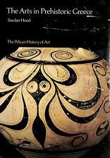 The Arts in Prehistoric Greece (Pelican History of Art) by Hood, Sinclair