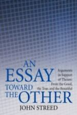 An Essay toward the Other : Arguments in Support of Theism: from the Good,...