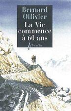 """LIVRE BIOGRAPHIE : """" LA VIE COMMENCE A 60 ANS """" DE BERNARD OLLIVIER"""