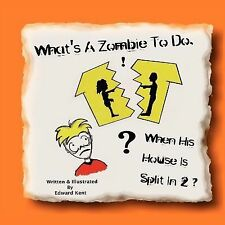 WHAT'S A ZOMBIE TO DO, WHEN HIS HOUSE IS SPLIT IN  - EDWARD KENT (PAPERBACK) NEW