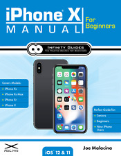 iPhone X Manual for Beginners: The Perfect iPhone X Guide for Seniors, Beginners
