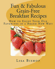 Fun & Fabulous Grain Free Breakfast Recipes: How to Enjoy Your Old Favorites in