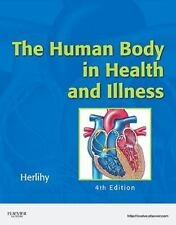 The Human Body in Health and Illness - Soft Cover Version by Barbara Herlihy...