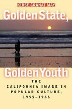Golden State, Golden Youth: The California Image in Popular Culture, 1955-1966 (