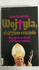 Wojtyla, El Ultimo Cruzado: Un Papado Medieval En El Fin Del Milenio by Javier P