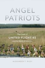 Angel Patriots: The Crash of United Flight 93 and the Myth of America, Riley, Al