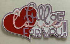 Premade Paper Piecing - Scrapbook Title - FULL OF LOVE FOR YOU - Valentines