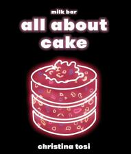 All About Cake: A Milk Bar Cookbook by Christina Tosi 🔥Fast Delivery🔥 📥 P.D.F