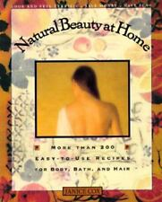 Natural Beauty at Home : More Than 200 Easy to Use Recipes for Body, Bath, and H