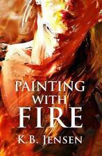 Painting With Fire: An Artistic Murder Mystery, Jensen, K. B., New Book