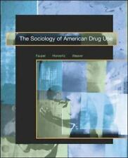 The Sociology of American Drug Use Faupel,Charles, Horowitz,Alan, Weaver,Greg,