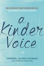 A Kinder Voice : Mindfulness Slogans for Releasing Our Inner Critics by...