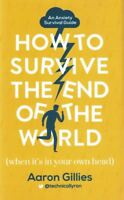 How To Survive The End of The World by Aaron Gillies (NEW Hardback)