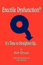 Erectile Dysfunction? It's Time to Straighten Up... (Paperback or Softback)